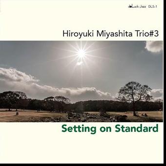 Setting on Standard -Hiroyuki Miyashita Trio♯3